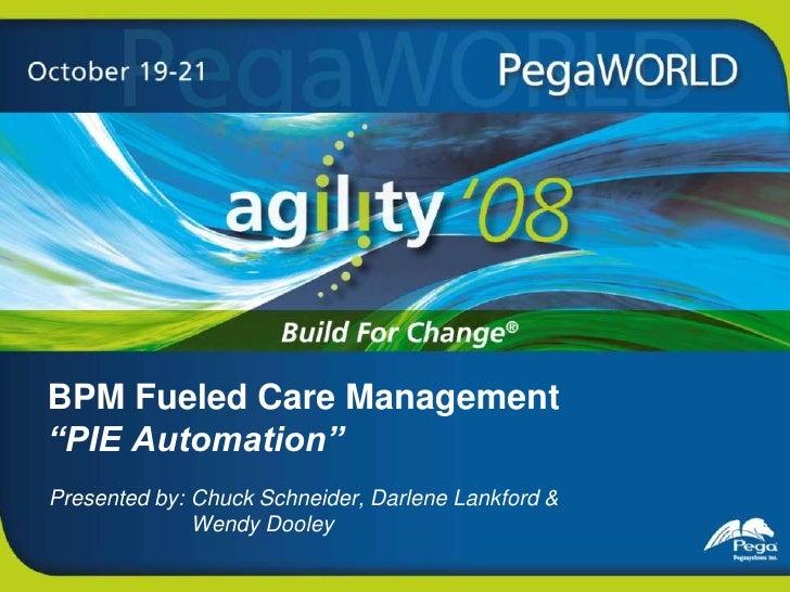 """BPM Fueled Care Management """"PIE Automation""""<br />Chuck Schneider, Darlene Lankford &          Wendy Dooley<br />"""
