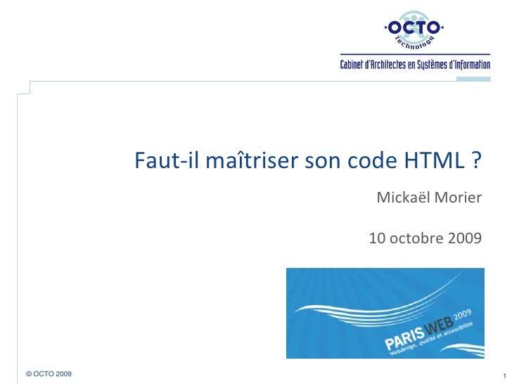 Faut-il maîtriser son code HTML ?<br />Mickaël Morier<br />10 octobre 2009<br />1<br />© OCTO 2009 <br />