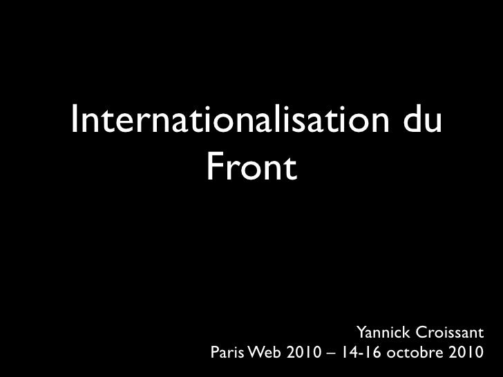 Internationalisation du         Front                              Yannick Croissant         Paris Web 2010 – 14-16 octobr...