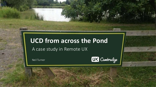 UCD from across the Pond A case study in Remote UX Neil Turner