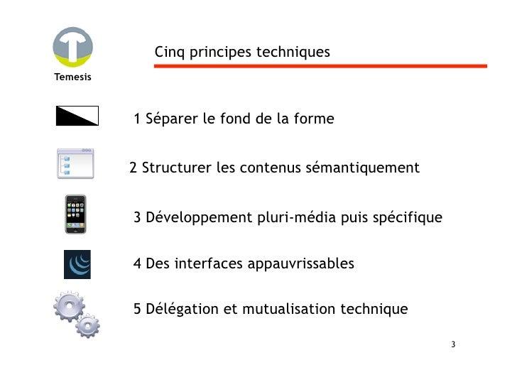 Cinq principes techniques Temesis              1 Séparer le fond de la forme             2 Structurer les contenus sémanti...