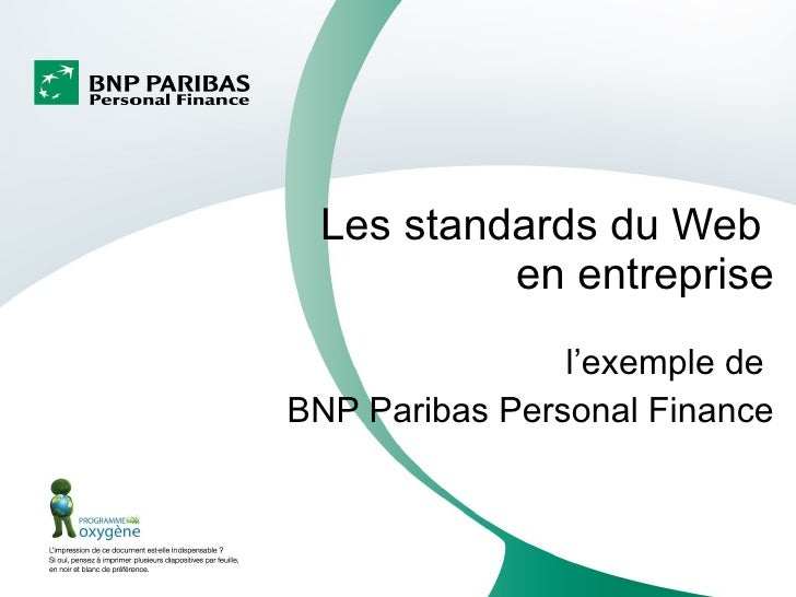 Les standards du Web           en entreprise                 l'exemple de BNP Paribas Personal Finance