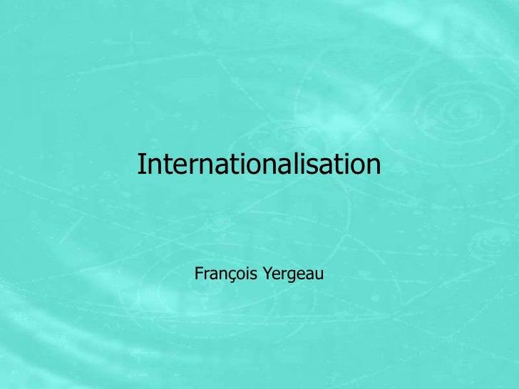 Internationalisation       François Yergeau