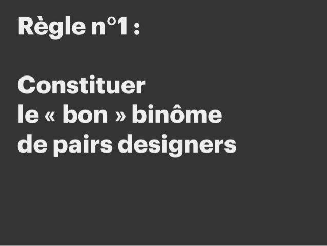 # Règle n°1 : Constituer le « bon » binôme de pairs designers Choisir des profils de designers qui soient :