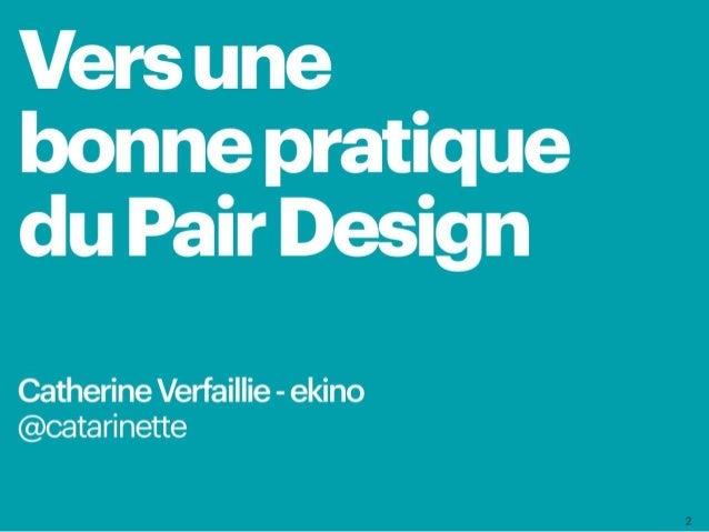 Vers une bonne pratique du Pair Design Catherine Verfaillie - ekino @catarinette