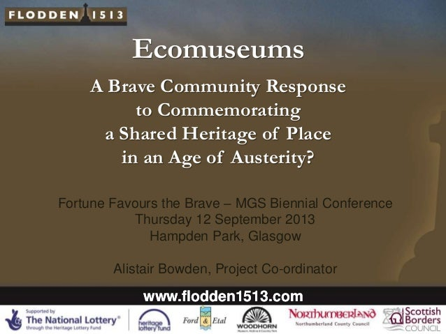 Ecomuseums A Brave Community Response to Commemorating a Shared Heritage of Place in an Age of Austerity? Fortune Favours ...