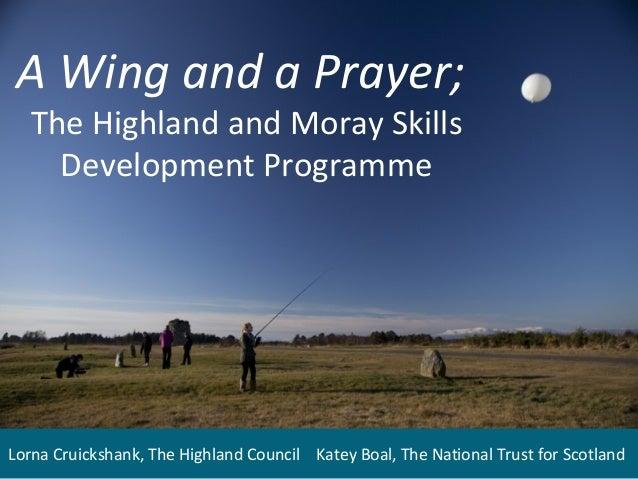 A Wing and a Prayer; The Highland and Moray Skills Development Programme  Lorna Cruickshank, The Highland Council Katey Bo...