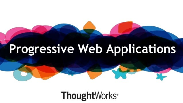 Progressive Web Applications - The Next Gen Web Technologies
