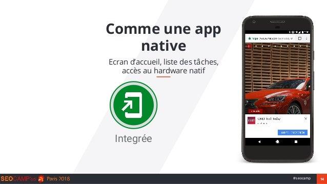 14#seocamp Comme une app native Ecran d'accueil, liste des tâches, accès au hardware natif Integrée