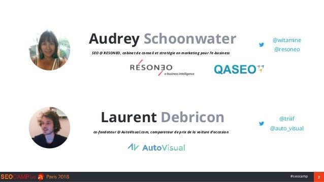 2#seocamp Audrey Schoonwater Laurent Debricon SEO @ RESONEO, cabinet de conseil et stratégie en marketing pour l'e-busines...
