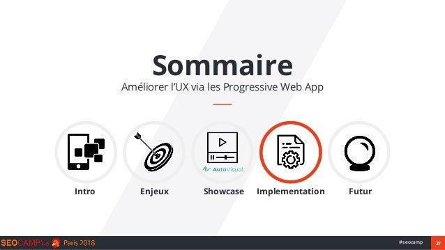 27#seocamp Sommaire Améliorer l'UX via les Progressive Web App Intro Enjeux Showcase Implementation Futur