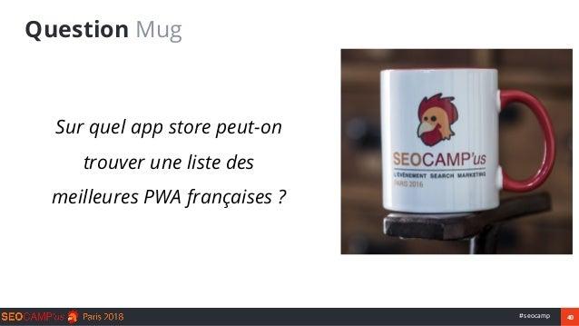 40#seocamp Question Mug ● Sur quel app store peut-on trouver une liste des meilleures PWA françaises ?