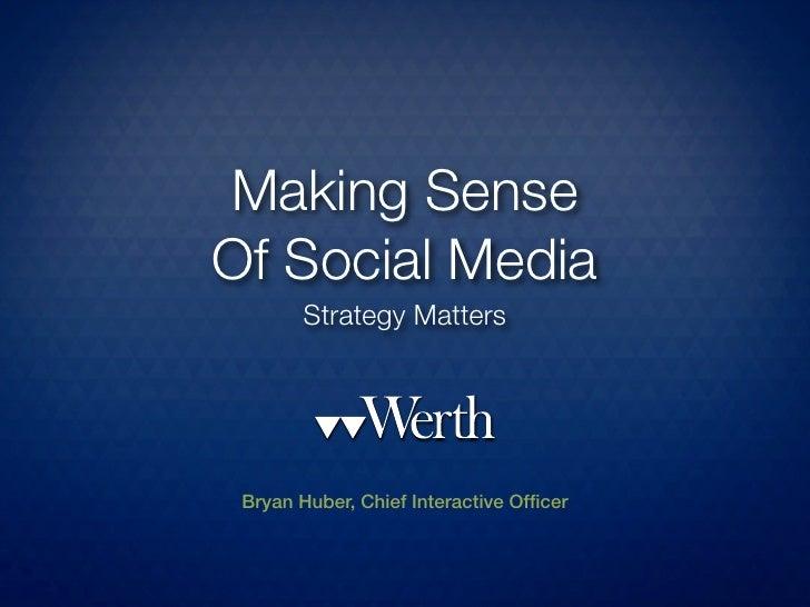 Making Sense Of Social Media        Strategy Matters      Bryan Huber, Chief Interactive Officer