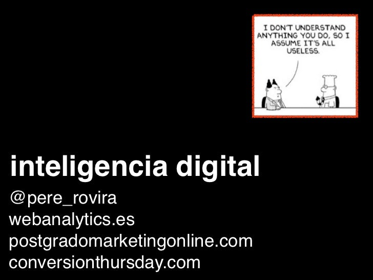 inteligencia digital@pere_rovirawebanalytics.espostgradomarketingonline.comconversionthursday.com