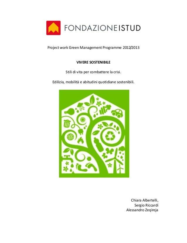 Project work Green Management Programme 2012/2013VIVERE SOSTENIBILEStili di vita per combattere la crisi.Edilizia, mobilit...