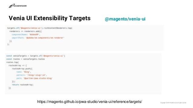 Venia UI Extensibility Targets Copyright © 2019 TechDivisionall right reserved.https://magento.github.io/pwa-studio/venia-...