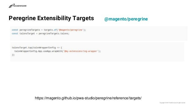 Peregrine Extensibility Targets Copyright © 2019 TechDivisionall right reserved. https://magento.github.io/pwa-studio/pere...
