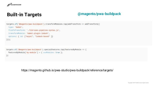 Built-in Targets Copyright © 2019 TechDivisionall right reserved. https://magento.github.io/pwa-studio/pwa-buildpack/refer...