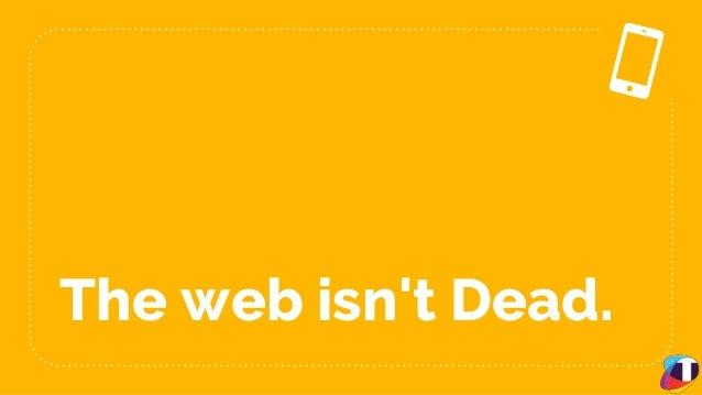 The web isn't Dead.