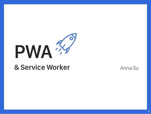PWA & Service Worker Anna Su 1