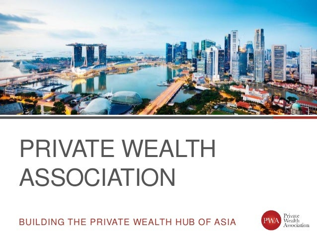 Image 9.2 x 25.4 PRIVATE WEALTH ASSOCIATION BUILDING THE PRIVATE WEALTH HUB OF ASIA