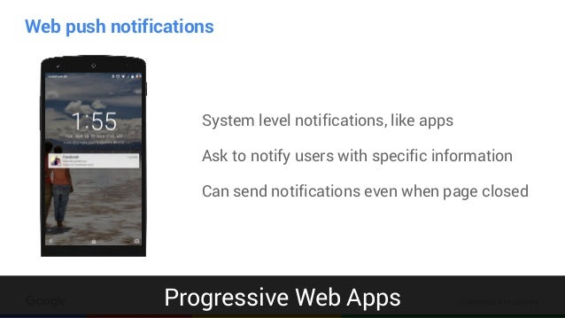 Confidential & Proprietary Web push notifications System level notifications, like apps Ask to notify users with specific ...