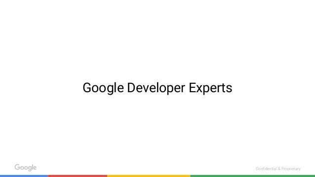 Confidential & Proprietary Google Developer Experts