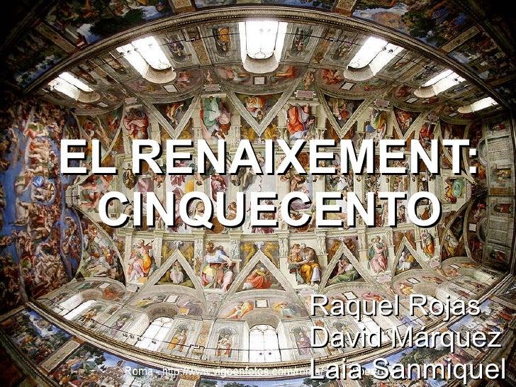 EL RENAIXEMENT: CINQUECENTO Raquel Rojas David Márquez Laia Sanmiquel