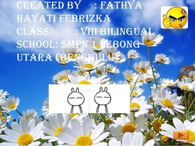 Created by : FathyaHayati FebrizkaClass : VIII BilingualSchool: SMPN 1 LebongUtara (BENGKULU)