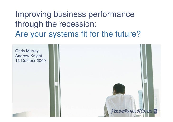 Improving business performance through the recession: Are your systems fit for the future? Chris Murray Andrew Knight 13 O...