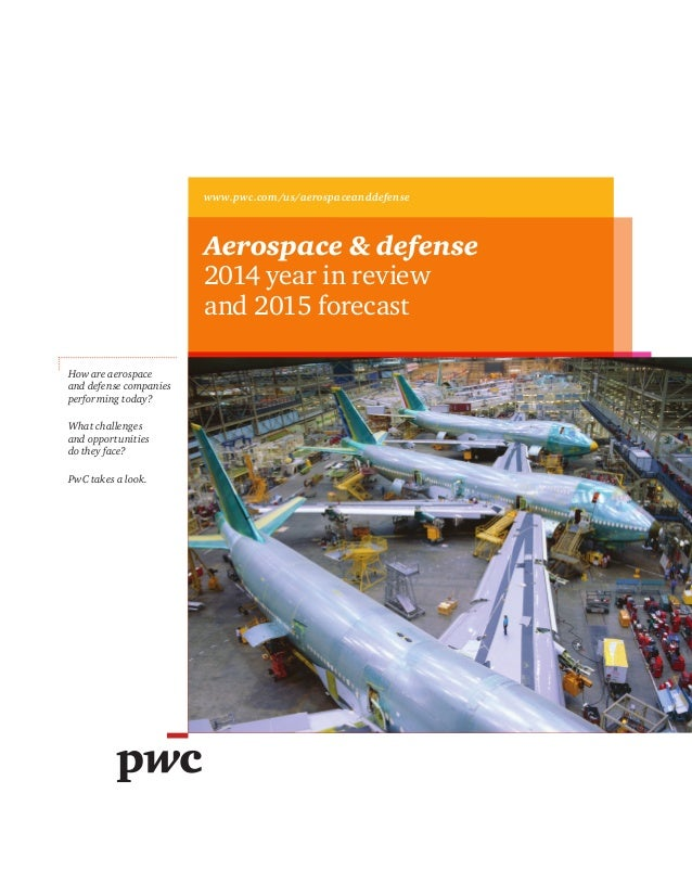 www.pwc.com/us/aerospaceanddefense Aerospace & defense 2014 year in review and 2015 forecast How are aerospace and defense...