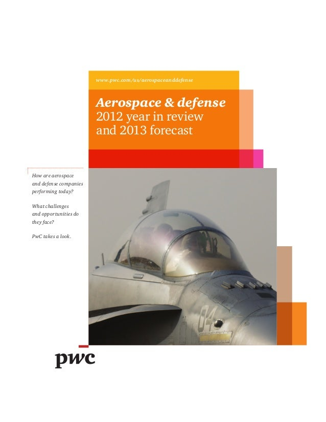 www.pwc.com/us/aerospaceanddefenseAerospace & defense2012 year in reviewand 2013 forecastHow are aerospaceand defense comp...
