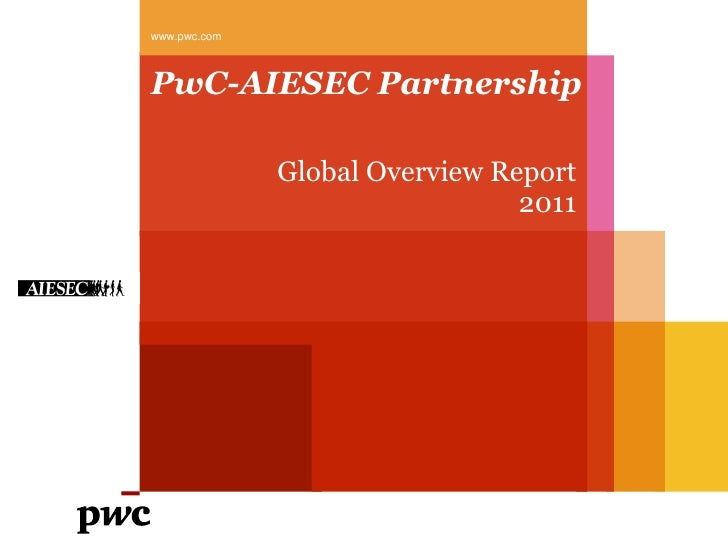 www.pwc.comPwC-AIESEC Partnership              Global Overview Report                                2011