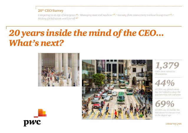 ceosurvey.pwc 20th CEO Survey Competing in an age of divergence p6 / Managing man and machine p15 / Gaining from connectiv...