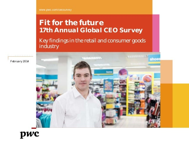 Fit for the future 17th Annual Global CEO Survey Key findings in the retail and consumer goods industry www.pwc.com/ceosur...