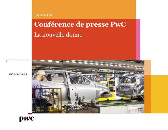 16 Septembre 2014  Business Unit  Conférence de presse PwC  La nouvelle donne
