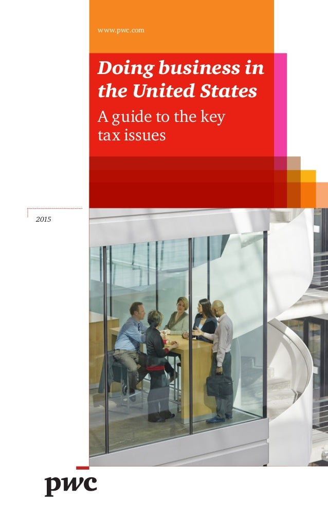 Doing business in the United States A guide to the key taxissues 2015 www.pwc.com