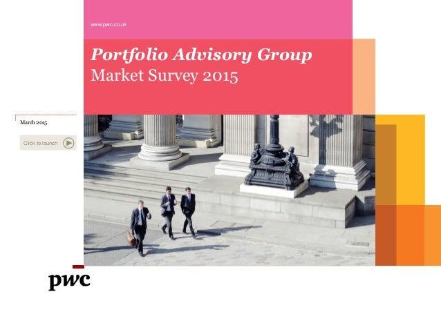 Portfolio Advisory Group Market Survey 2015 www.pwc.co.uk March 2015 Click to launch