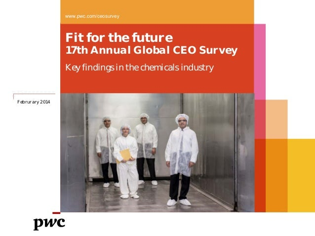 Fit for the future 17th Annual Global CEO Survey Key findings in the chemicals industry www.pwc.com/ceosurvey Februrary 20...