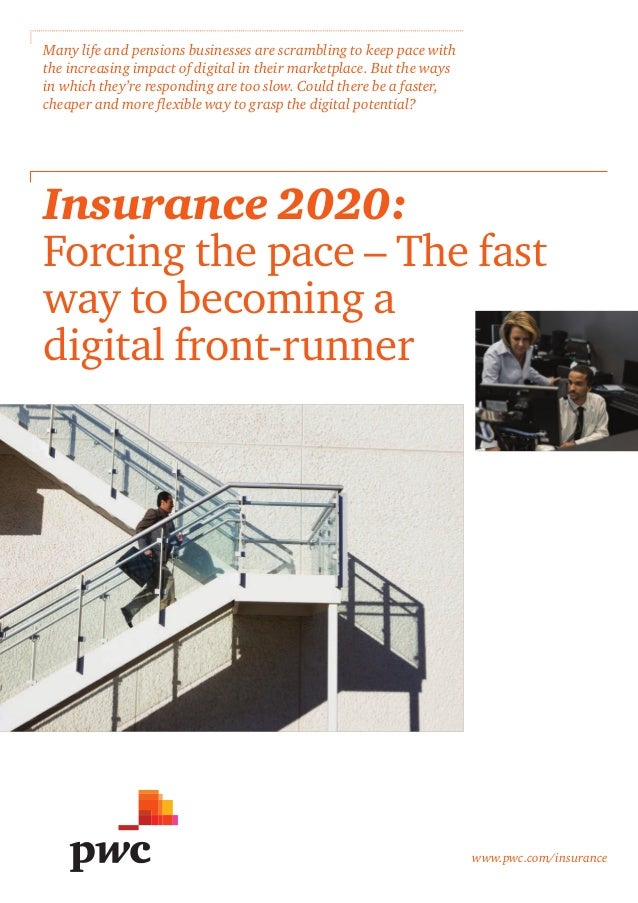 www.pwc.com/insurance Insurance 2020: Forcing the pace – The fast way to becoming a digital front-runner Many life and pen...