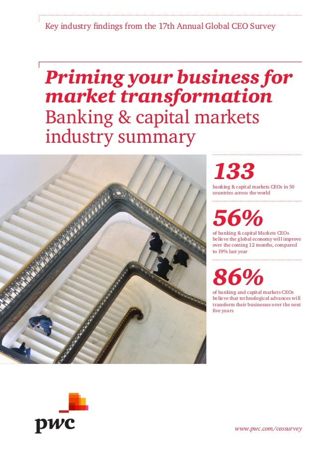 Key industry findings from the 17th Annual Global CEO Survey  Priming your business for market transformation Banking & ca...
