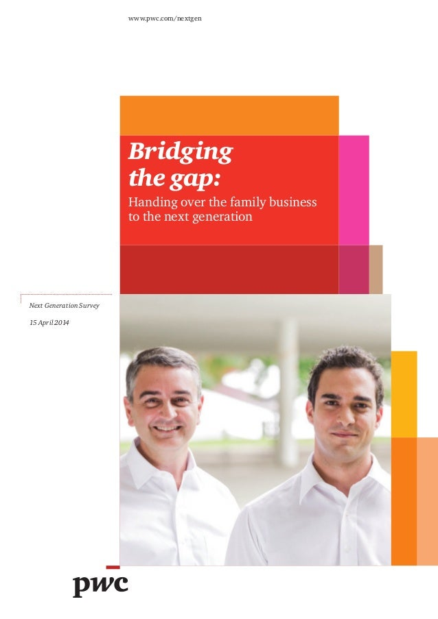 Bridging the gap: Handing over the family business to the next generation www.pwc.com/nextgen Next Generation Survey 15 Ap...