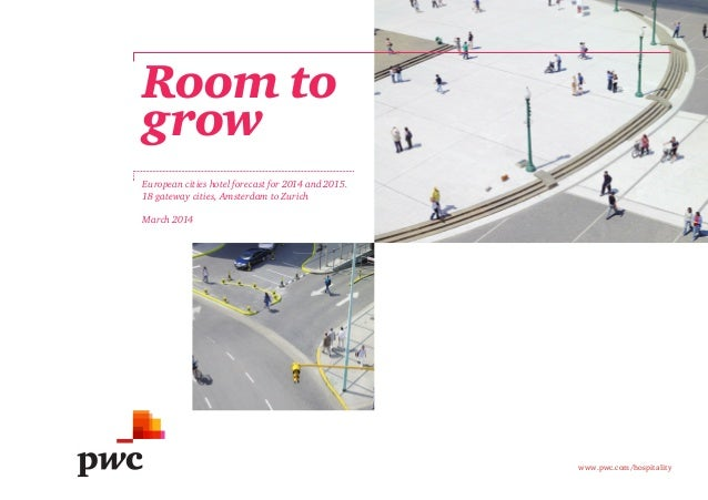 Room to grow European cities hotel forecast for 2014 and 2015. 18 gateway cities, Amsterdam to Zurich March 2014  www.pwc....