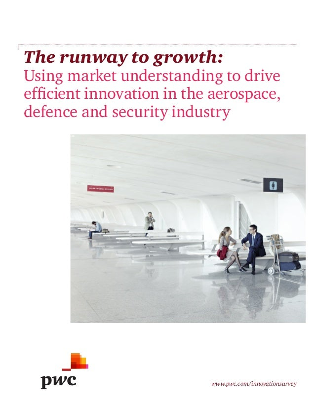 The runway to growth:  Using market understanding to drive efficient innovation in the aerospace, defence and security ind...