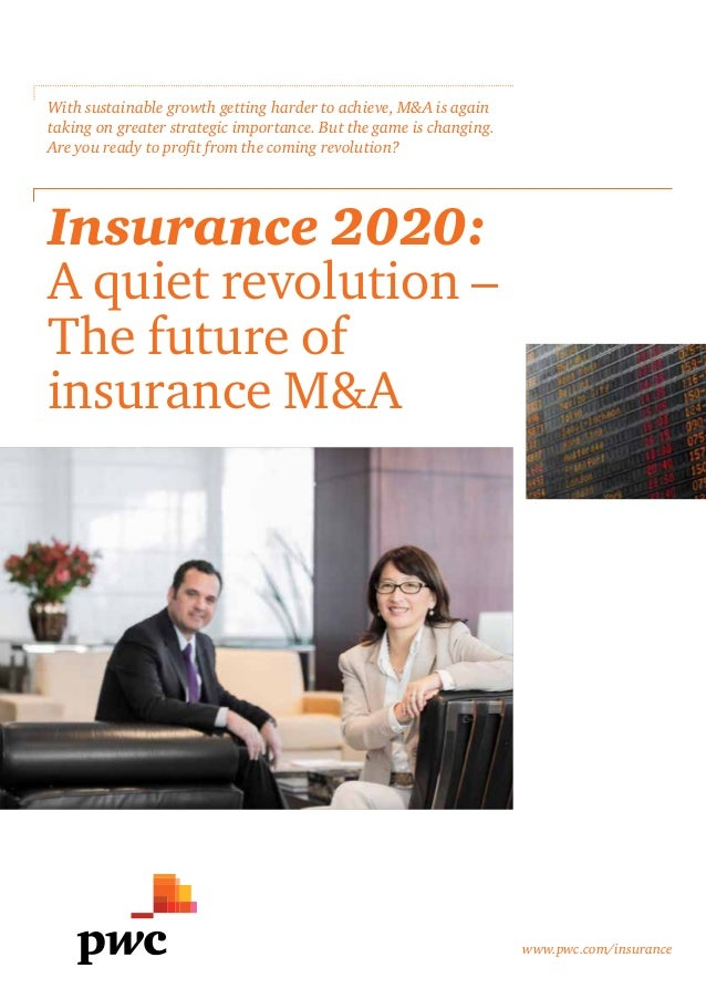 www.pwc.com/insurance Insurance 2020: A quiet revolution – The future of insurance M&A With sustainable growth getting har...