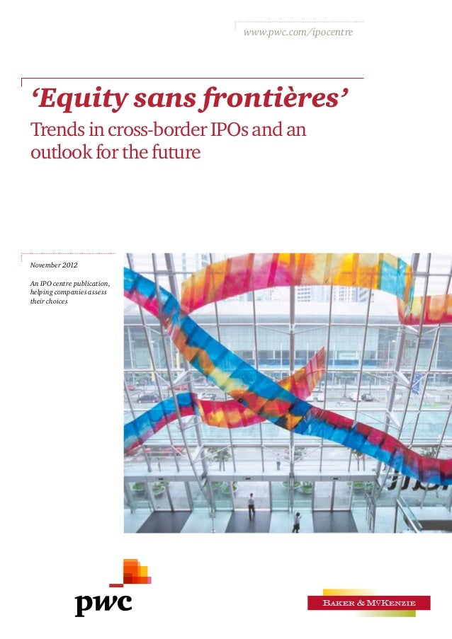 www.pwc.com/ipocentre'Equity sans frontières'Trends in cross‑border IPOsand anoutlookfor thefutureNovember 2012An IPO c...