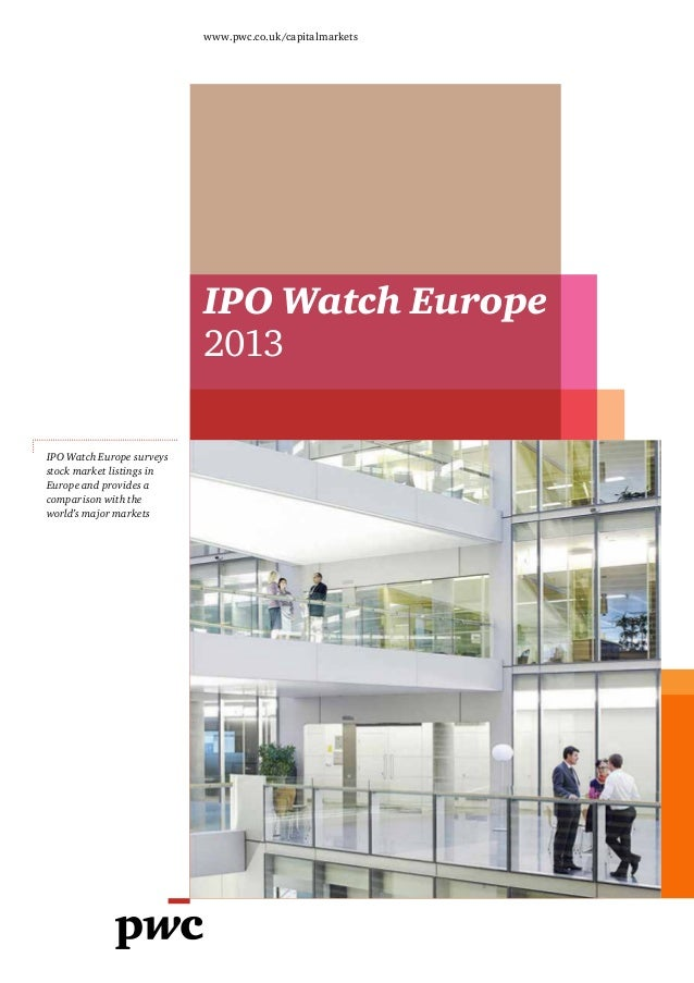IPO Watch Europe 2013 www.pwc.co.uk/capitalmarkets IPO Watch Europe surveys stock market listings in Europe and provides a...