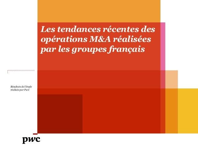 Les tendances récentes des opérations M&A réalisées par les groupes français  Résultats de l'étude réalisée par PwC