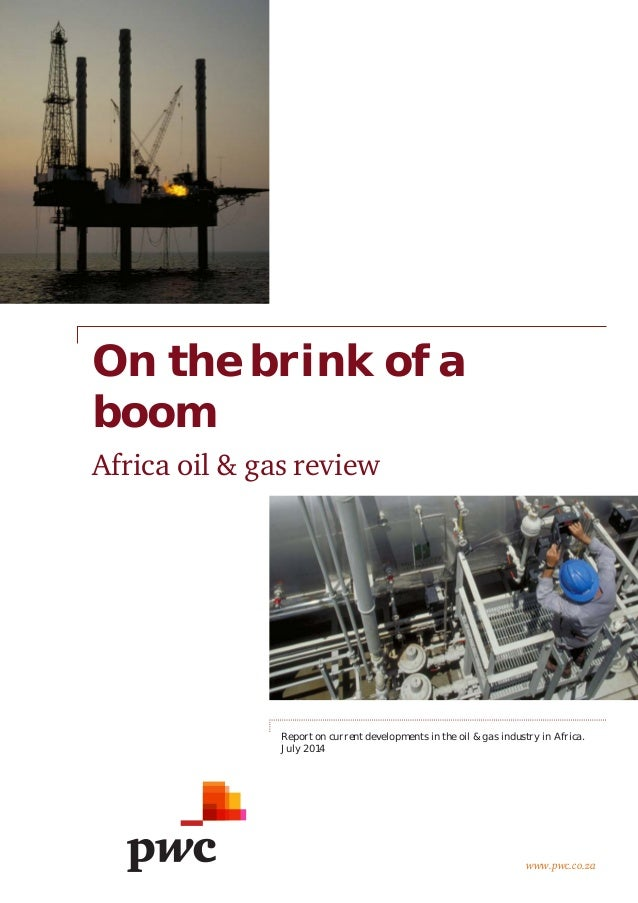 www.pwc.co.za  On the brink of a boom  Africa oil & gas review  Report on current developments in the oil & gas industry i...