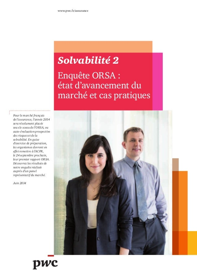 www.pwc.fr/assurance Solvabilité 2 Enquête ORSA : état d'avancement du marché et cas pratiques Pour le marché français de ...